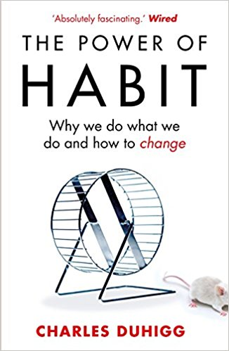 The Power Of Habit – Why we do what we do and how to change